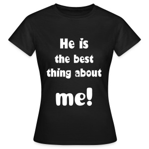 He is the best thing about me! - Women's T-Shirt
