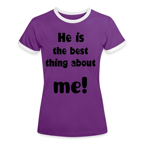 He is the best thing about me! - Women's Ringer T-Shirt