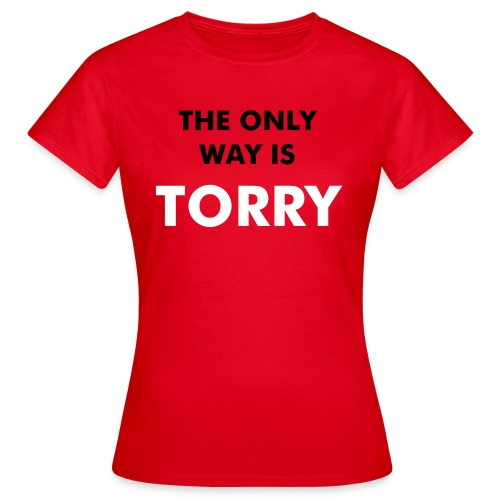 The Only Way is TORRY - Women's T-Shirt