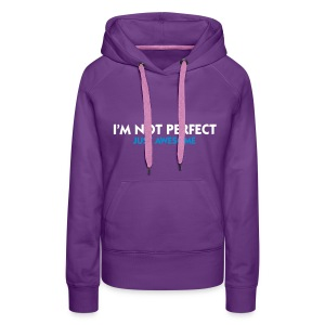 I'm Not Perfect Just Awesome - Female Hoodie - Women's Premium Hoodie