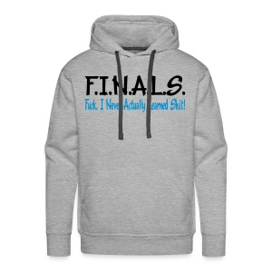 FINALS = Fuck I Never Actually Learned Shit Vektor Pullover - Männer Premium Hoodie