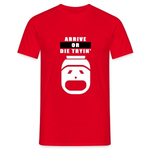 Arrive or die tryin' - Männer T-Shirt