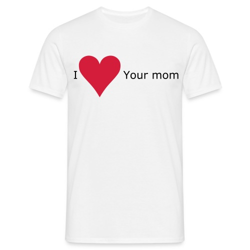 I love your mom Men's T - Men's T-Shirt
