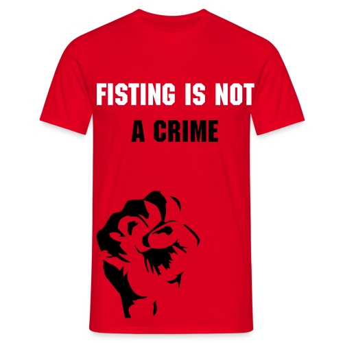 FISTING IS NOT A CRIME - Männer T-Shirt