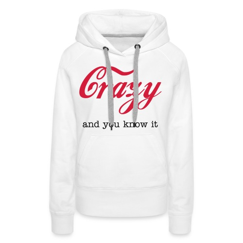 'Crazy and you know it' - Vrouwen Premium hoodie