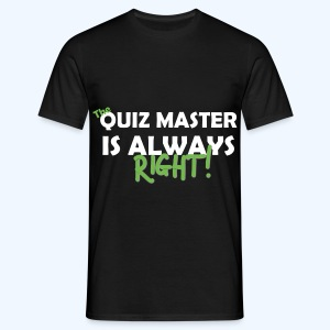The Quiz Master is always right T-Shirt in Black - Men's T-Shirt