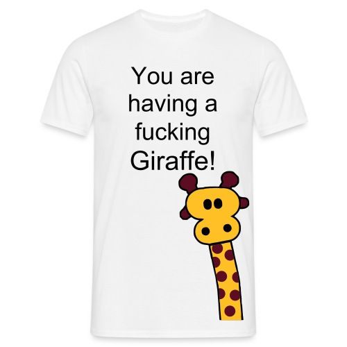 You are having a fucking giraffe - Men's T-Shirt