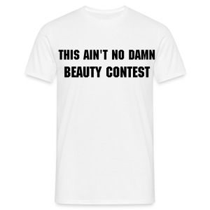 this ain't no damn beauty contest - Men's T-Shirt