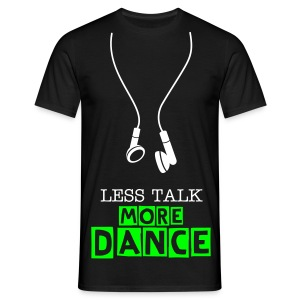 less talk more dance (black) - Men's T-Shirt