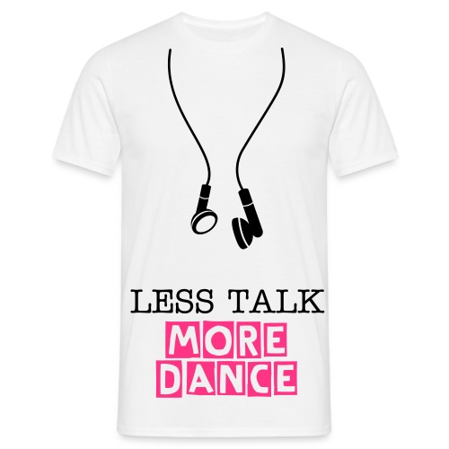 Less talk more dance (white) - Men's T-Shirt