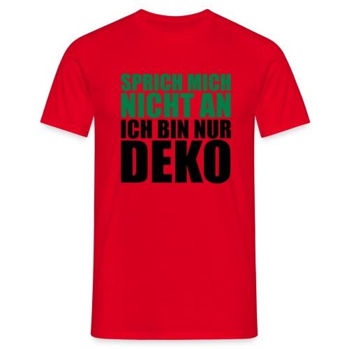 nur deko - Männer T-Shirt