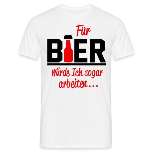 arebiten für Bier - Männer T-Shirt