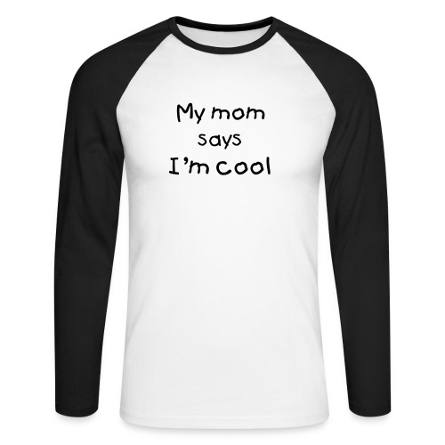 My mom says I'm cool. - Männer Baseballshirt langarm