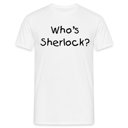 Who's Sherlock? - Men's T-Shirt