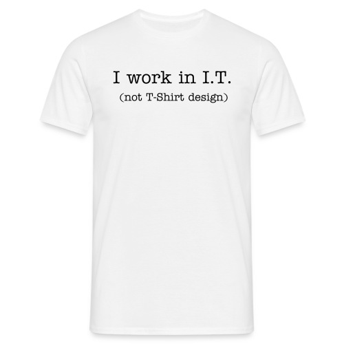 I work in I.T. - Men's T-Shirt