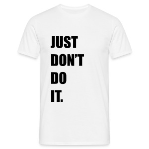 Just Don't Do It - Men's T-Shirt