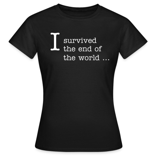 I Survived... - Women's T-Shirt