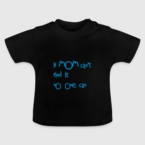 If mom can't find it Baby shirts - Baby T-shirt