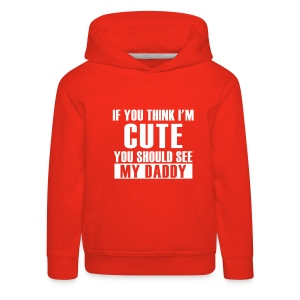 if you think i'm cute you wanna see my daddy - Kids' Premium Hoodie