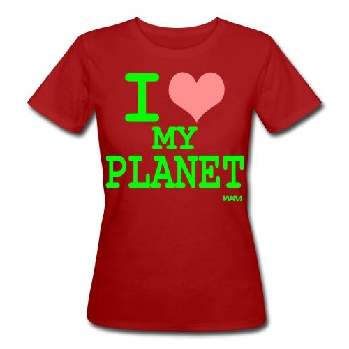I love My Planet t-paita - Naisten luonnonmukainen t-paita