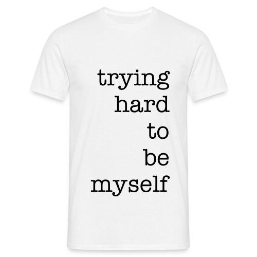Trying hard to be myself - Men's T-Shirt