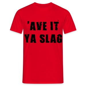 ave it you slag - Men's T-Shirt
