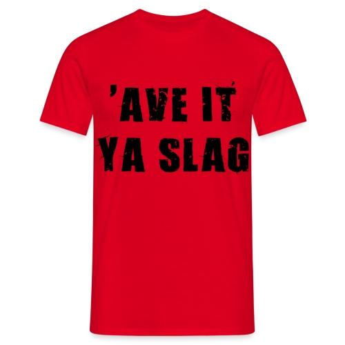 ave it you slag - Men's T-Shirt