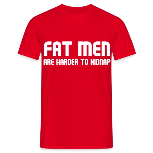 fat men are harder to kidnap - Men's T-Shirt