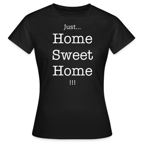 Just...Home Sweet Home !!! - T-shirt Femme