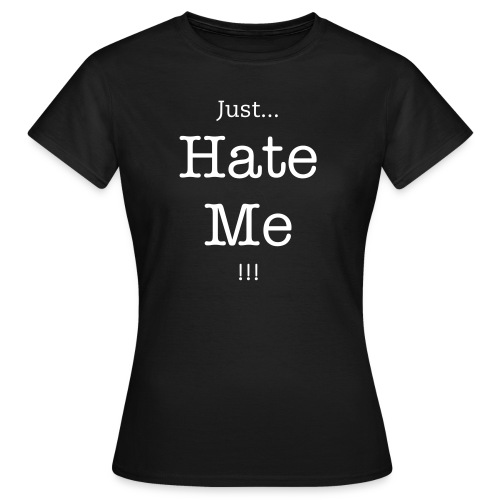 Just...Hate Me !!! - T-shirt Femme