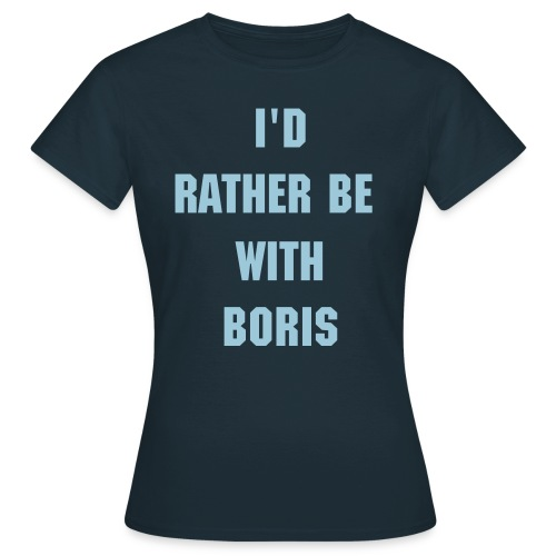 I'd rather be with BORIS (TEE) - Women's T-Shirt