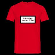 T-Shirts ~ Männer T-Shirt ~ Bahnfahrer sterben früher