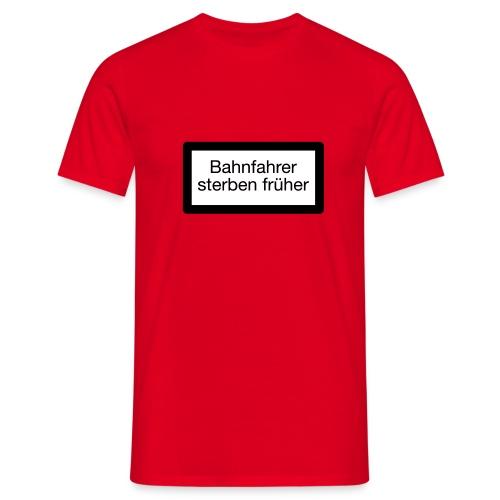 Bahnfahrer sterben früher - Männer T-Shirt