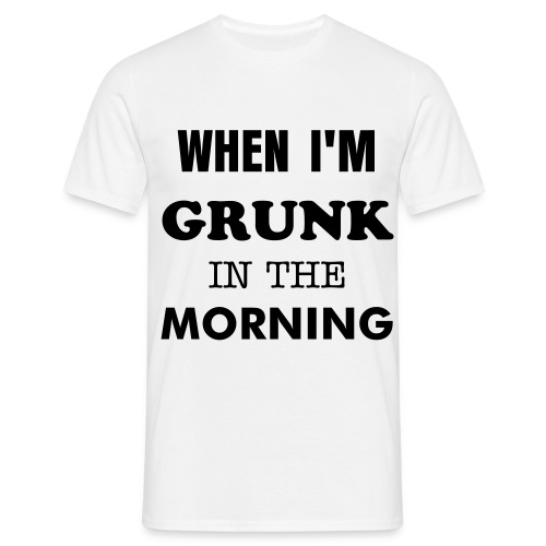 Grunk In The Morning - Herre-T-shirt