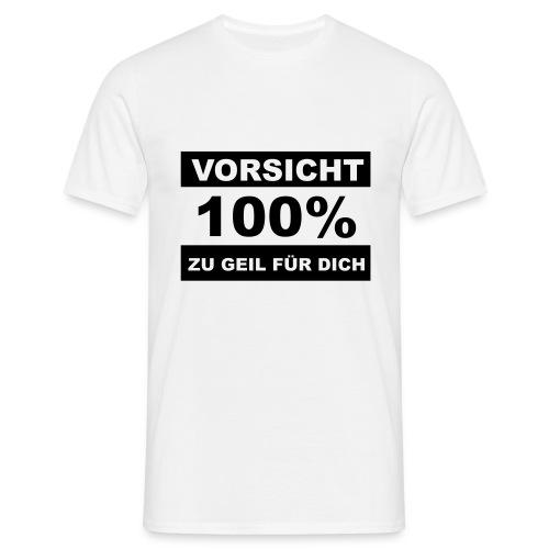 Vorsicht zu Geil - Männer T-Shirt