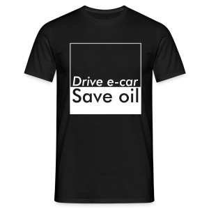 Drive e-car - Save oil  © by TOSKIO-VTMS - Männer T-Shirt