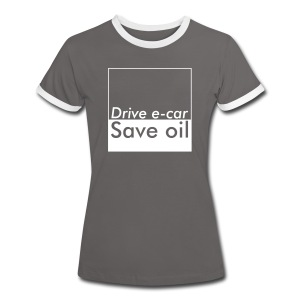 Drive e-car - Save oil   © by TOSKIO-VTMS - Frauen Kontrast-T-Shirt