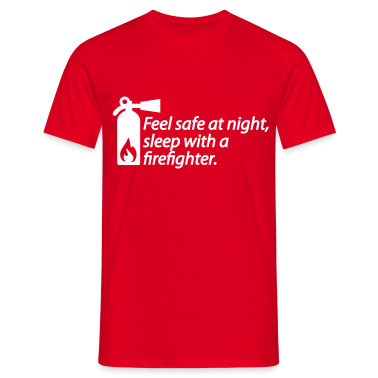 Feel safe at night, sleep with a firefighter T-Shirts
