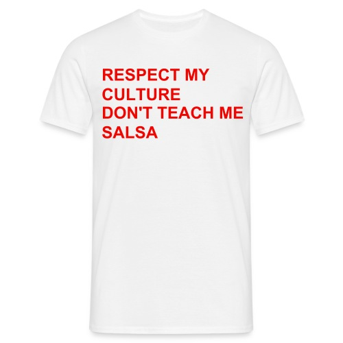 Männer T-Shirt - respect my culture don't teach me salsa