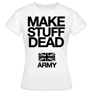 ARMY: MAKE STUFF DEAD (Womens White) - Women's T-Shirt