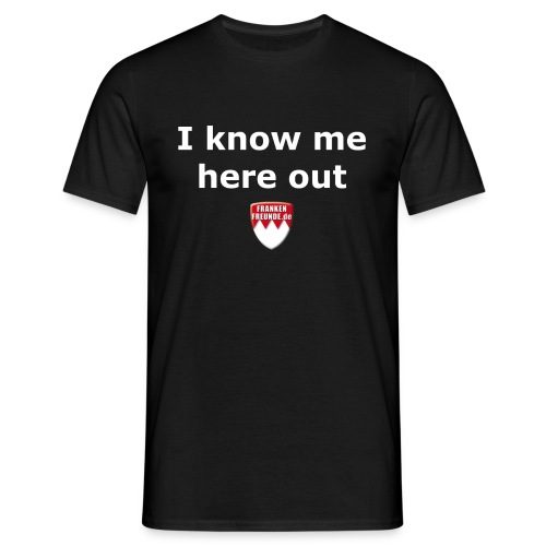 I know me here out - Männer T-Shirt