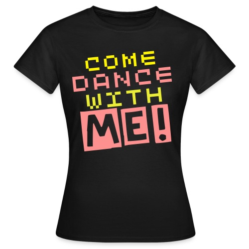 COME DANCE WITH ME - Girlie-Shirt - Frauen T-Shirt