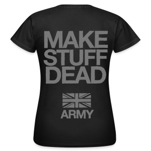 ARMY: MAKE STUFF DEAD (Women's Black) - Women's T-Shirt