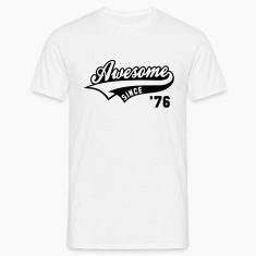 Awesome SINCE 1976 - Birthday Anniversaire T-Shirt BW