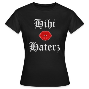 Hihi HATERZ BIATCH - T-shirt Femme