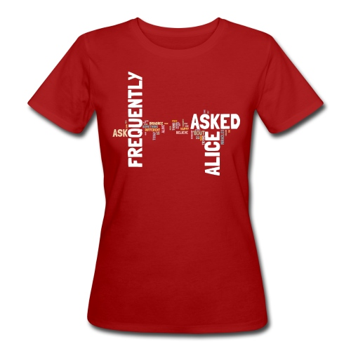Frequently Asked Alice - Ask - Women's Organic T-Shirt