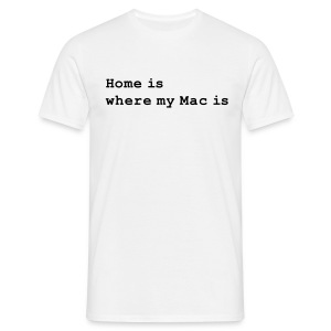 Home is where my Mac is	 - Männer T-Shirt