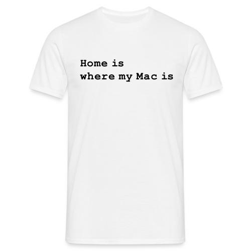 Home is where my Mac is - Männer T-Shirt