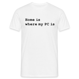 Home is where my PC is	 - Männer T-Shirt
