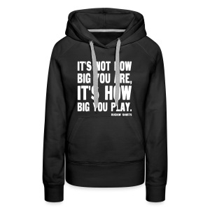 It's Not How Big You Are - Women's Premium Hoodie